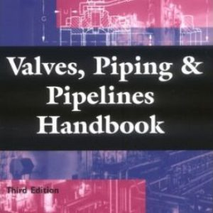 Valves, Piping and Pipelines Handbook